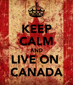Poster: KEEP CALM AND LIVE ON  CANADA