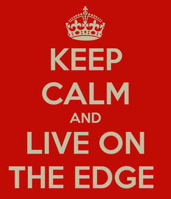Poster: KEEP CALM AND LIVE ON THE EDGE