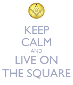 Poster: KEEP CALM AND LIVE ON THE SQUARE
