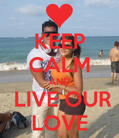 Poster: KEEP CALM AND  LIVE OUR LOVE