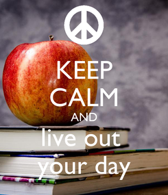 Poster: KEEP CALM AND live out  your day
