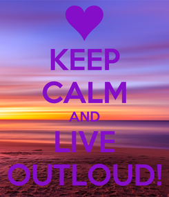 Poster: KEEP CALM AND LIVE OUTLOUD!