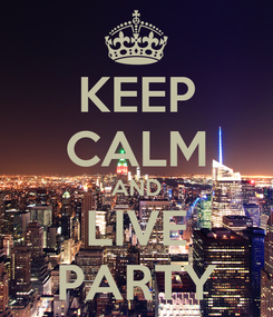 Poster: KEEP CALM AND LIVE PARTY