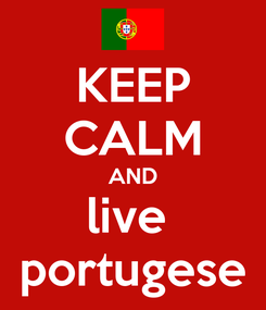 Poster: KEEP CALM AND live  portugese