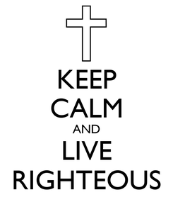 Poster: KEEP CALM AND LIVE RIGHTEOUS