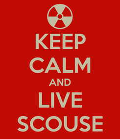 Poster: KEEP CALM AND LIVE SCOUSE