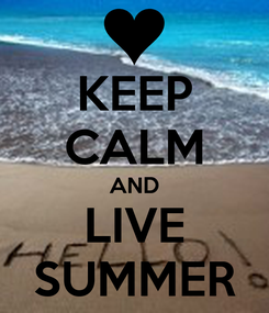 Poster: KEEP CALM AND LIVE SUMMER