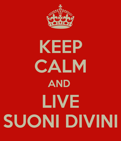 Poster: KEEP CALM AND  LIVE SUONI DIVINI