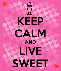 Poster: KEEP CALM AND LIVE SWEET