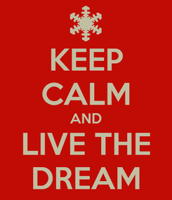 Poster: KEEP CALM AND LIVE THE DREAM