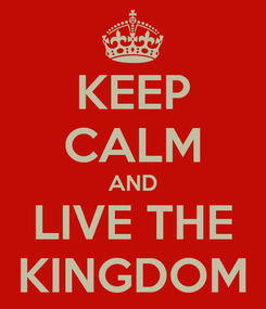 Poster: KEEP CALM AND LIVE THE KINGDOM