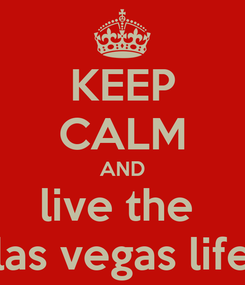 Poster: KEEP CALM AND live the  las vegas life