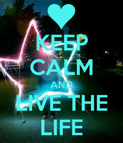 Poster: KEEP CALM AND LIVE THE LIFE