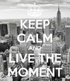 Poster: KEEP CALM AND LIVE THE MOMENT