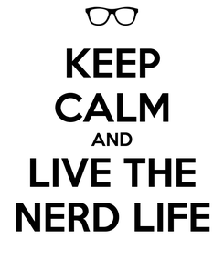 Poster: KEEP CALM AND LIVE THE NERD LIFE