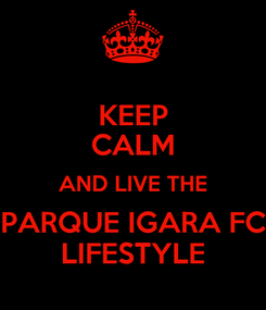 Poster: KEEP CALM AND LIVE THE PARQUE IGARA FC LIFESTYLE