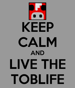 Poster: KEEP CALM AND LIVE THE TOBLIFE