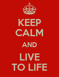Poster: KEEP CALM AND LIVE TO LIFE