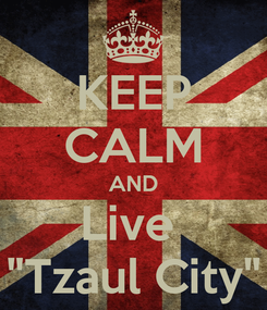 """Poster: KEEP CALM AND Live  """"Tzaul City"""""""