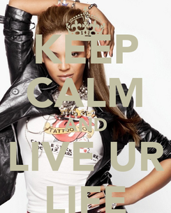 Poster: KEEP CALM AND LIVE UR LIFE