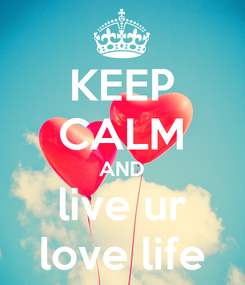 Poster: KEEP CALM AND live ur love life