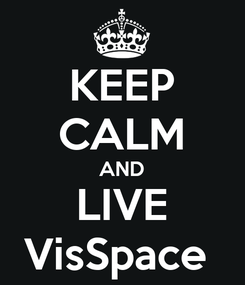 Poster: KEEP CALM AND LIVE VisSpace