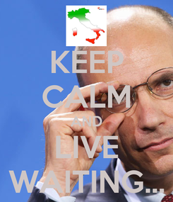 Poster: KEEP CALM AND LIVE WAITING...