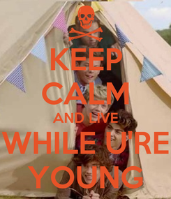 Poster: KEEP CALM AND LIVE WHILE U'RE YOUNG