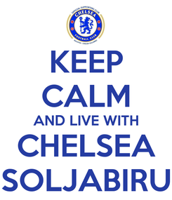 Poster: KEEP CALM AND LIVE WITH CHELSEA SOLJABIRU