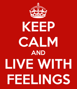 Poster: KEEP CALM AND LIVE WITH FEELINGS
