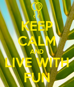 Poster: KEEP CALM AND LIVE WITH FUN