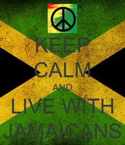 Poster: KEEP CALM AND LIVE WITH JAMAICANS