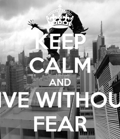 Poster: KEEP CALM AND LIVE WITHOUT FEAR