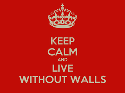Poster: KEEP CALM AND LIVE WITHOUT WALLS