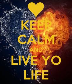Poster: KEEP CALM AND LIVE YO LIFE