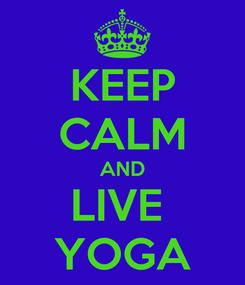 Poster: KEEP CALM AND LIVE  YOGA