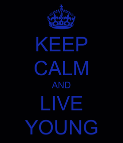 Poster: KEEP CALM AND LIVE YOUNG