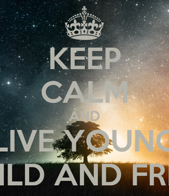 Poster: KEEP CALM AND LIVE YOUNG WILD AND FREE