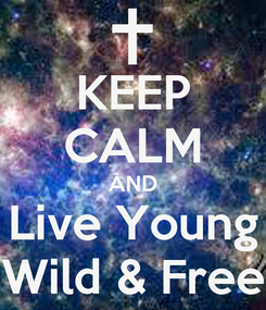 Poster: KEEP CALM AND Live Young Wild & Free