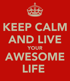 Poster: KEEP CALM AND LIVE YOUR AWESOME LIFE