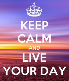 Poster: KEEP CALM AND LIVE YOUR DAY