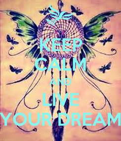 Poster: KEEP CALM AND LIVE YOUR DREAM