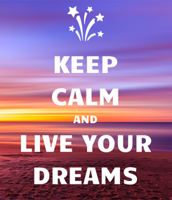 Poster: KEEP CALM AND LIVE YOUR DREAMS