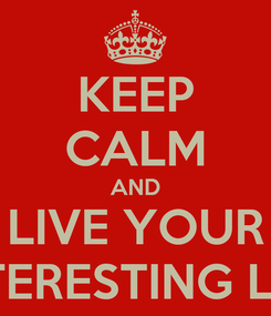 Poster: KEEP CALM AND LIVE YOUR INTERESTING LIFE