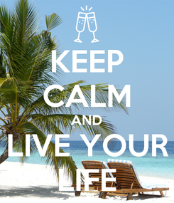 Poster: KEEP CALM AND LIVE YOUR LIFE