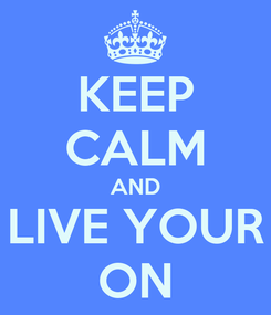 Poster: KEEP CALM AND LIVE YOUR ON