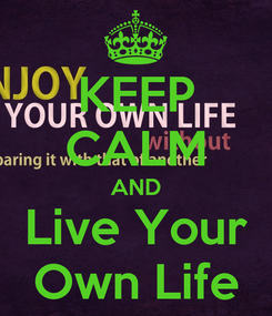 Poster: KEEP CALM AND Live Your Own Life