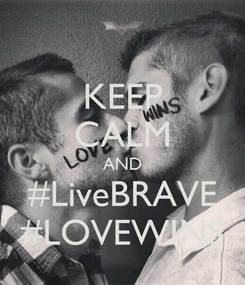 Poster: KEEP CALM AND #LiveBRAVE #LOVEWINS