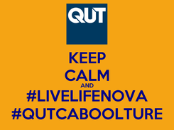 Poster: KEEP CALM AND #LIVELIFENOVA #QUTCABOOLTURE