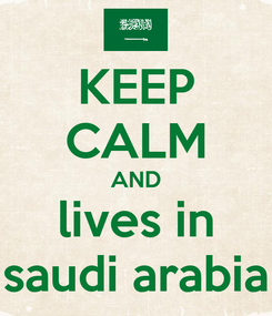 Poster: KEEP CALM AND lives in saudi arabia